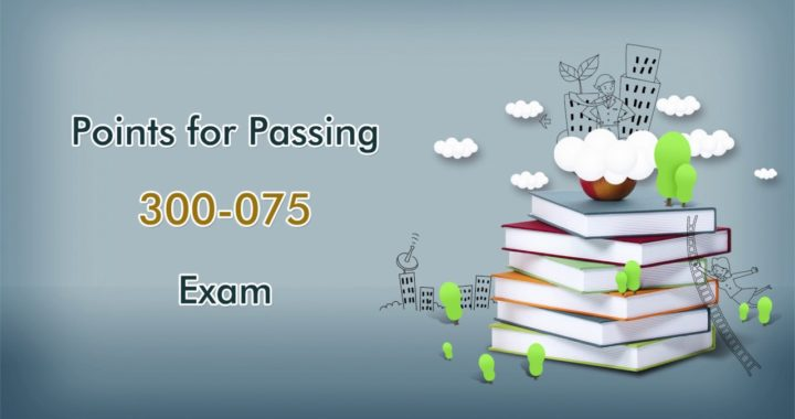 Prepare for Cisco 300-075 Exam